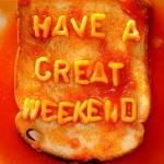 ~ Happy Weekend ~