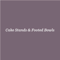 Cakestands and Footed Bowls